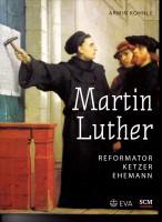 Martin Luther – Reformator Ketzer Ehemann